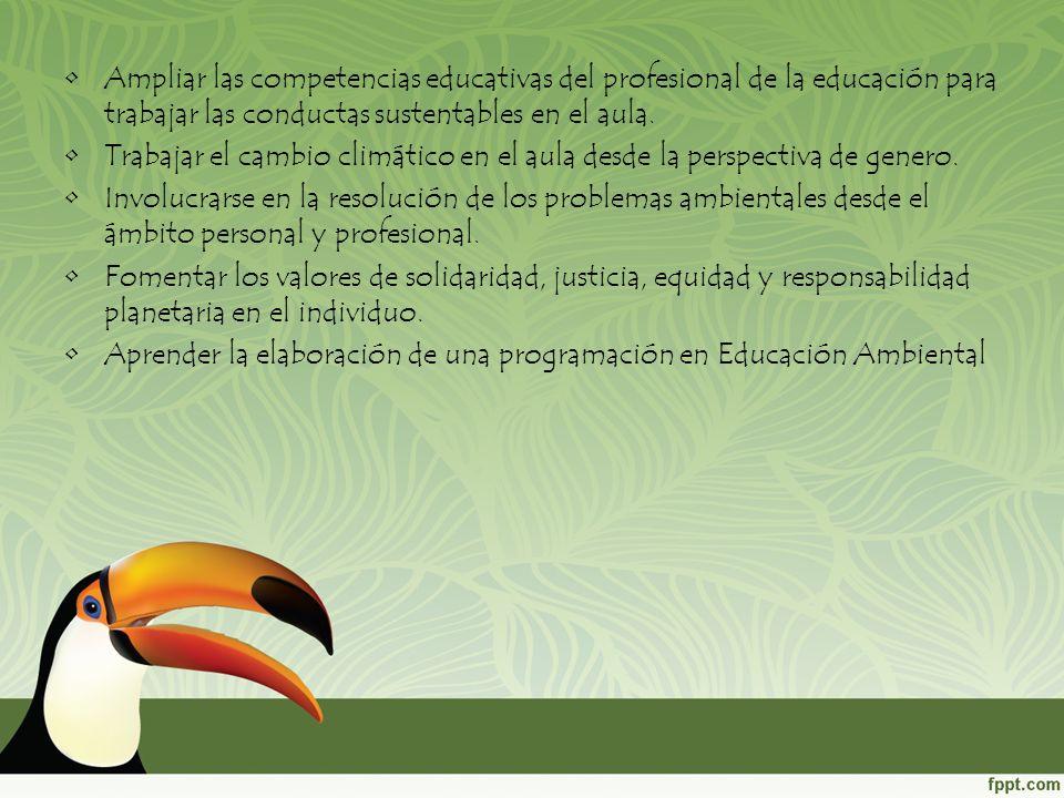 Ampliar las competencias educativas del profesional de la educación para trabajar las conductas sustentables en el aula. Trabajar el cambio climático