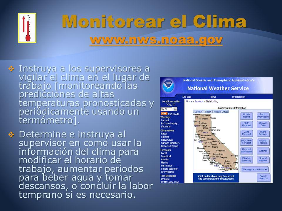 Instruya a los supervisores a vigilar el clima en el lugar de trabajo [monitoreando las predicciones de altas temperaturas pronosticadas y periódicamente usando un termómetro].