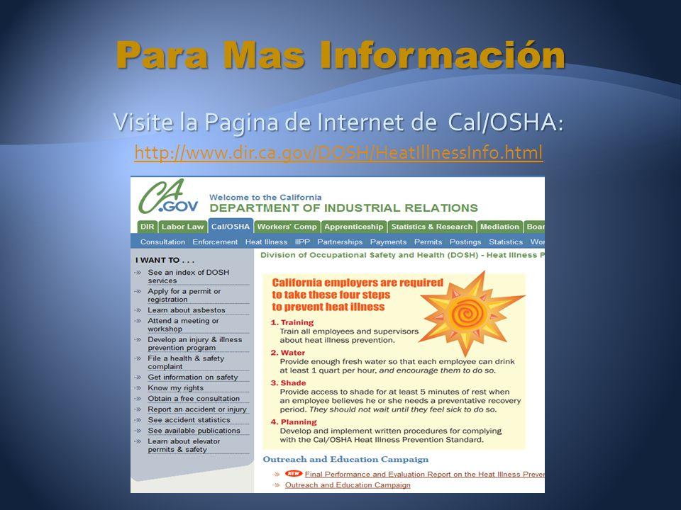 Visite la Pagina de Internet de Cal/OSHA: http://www.dir.ca.gov/DOSH/HeatIllnessInfo.html Para Mas Información