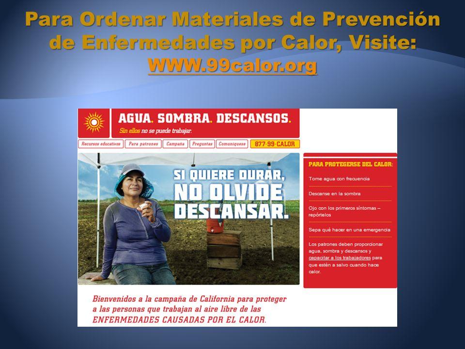 Para Ordenar Materiales de Prevención de Enfermedades por Calor, Visite: WWW.99calor.org WWW.99calor.org