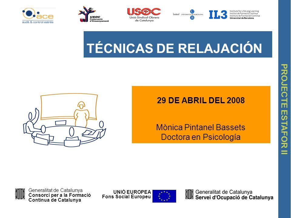 PROJECTE ESTAFOR II 29 DE ABRIL DEL 2008 Mònica Pintanel Bassets Doctora en Psicología TÉCNICAS DE RELAJACIÓN UNIÓ EUROPEA Fons Social Europeu General