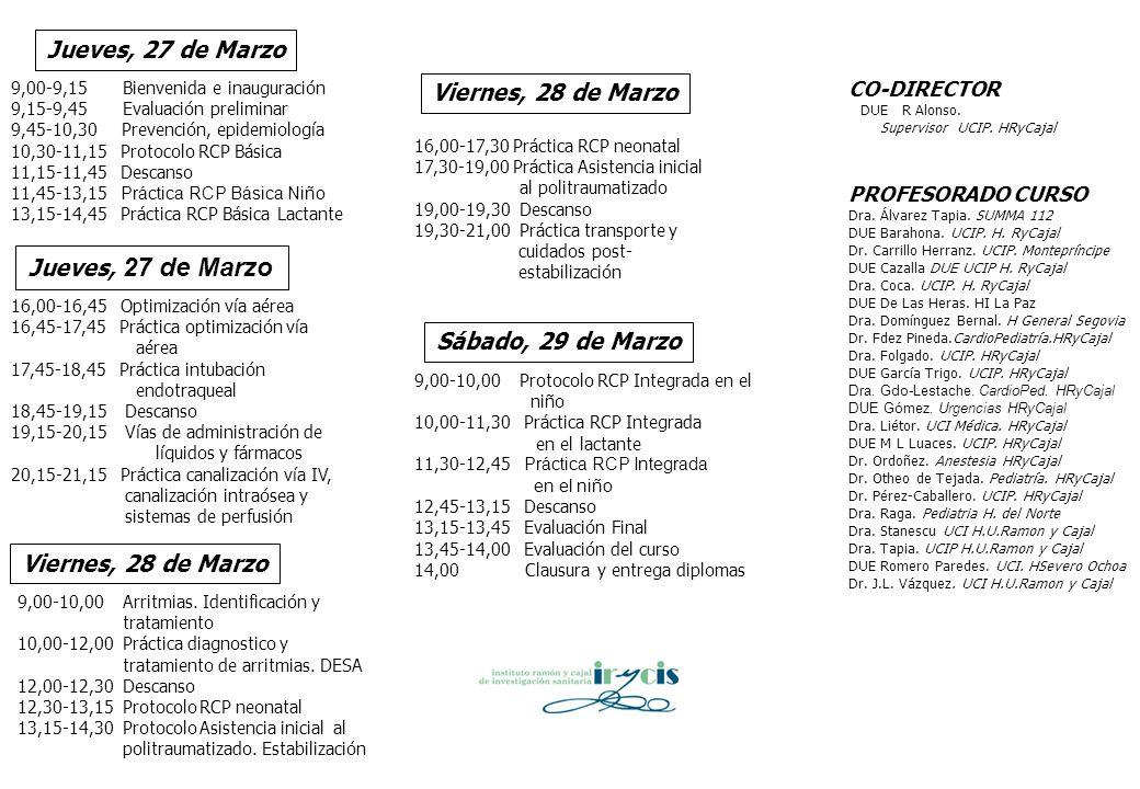Jueves, 27 de Marzo 9,00-9,15 Bienvenida e inauguración 9,15-9,45 Evaluación preliminar 9,45-10,30 Prevención, epidemiología 10,30-11,15 Protocolo RCP