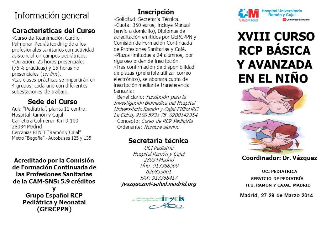 XVIII CURSO RCP BÁSICA Y AVANZADA EN EL NIÑO Madrid, 27-29 de Marzo 2014 UCI PEDIATRICA SERVICIO DE PEDIATRÍA H.U. RAMÓN Y CAJAL, MADRID Coordinador: