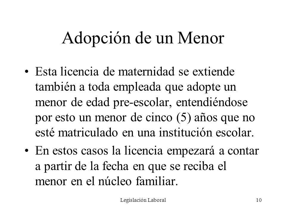 Legislación Laboral10 Adopción de un Menor Esta licencia de maternidad se extiende también a toda empleada que adopte un menor de edad pre-escolar, en