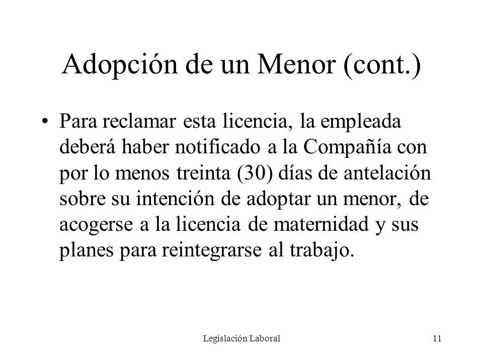 Legislación Laboral11 Adopción de un Menor (cont.) Para reclamar esta licencia, la empleada deberá haber notificado a la Compañía con por lo menos tre