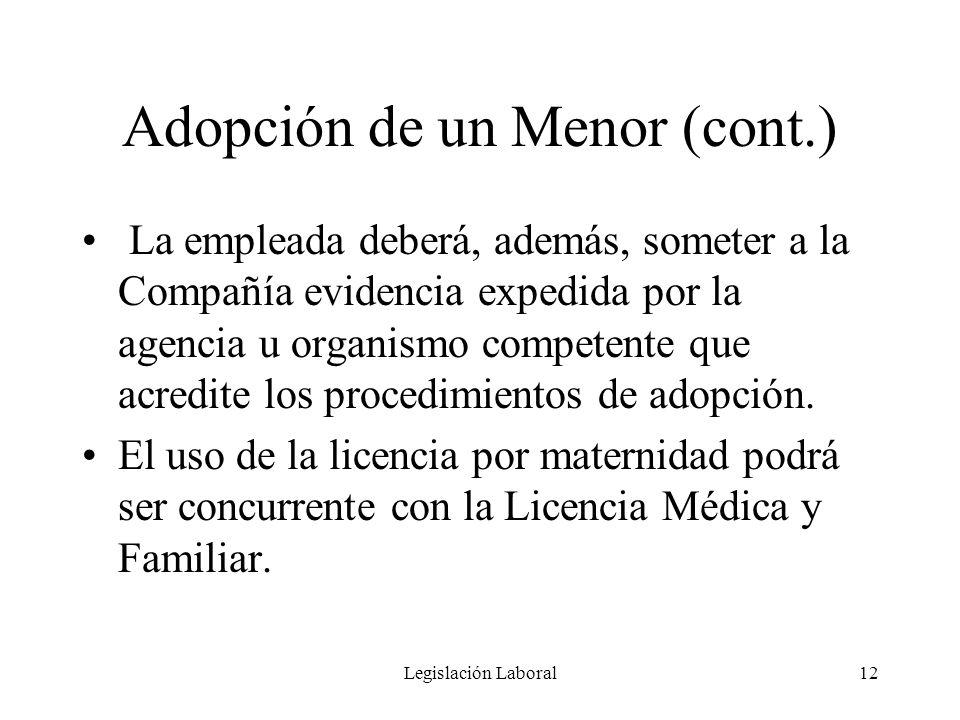 Legislación Laboral12 Adopción de un Menor (cont.) La empleada deberá, además, someter a la Compañía evidencia expedida por la agencia u organismo com