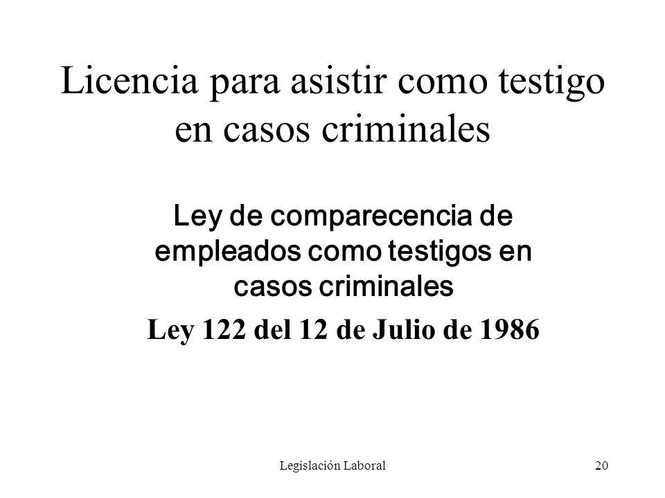 Legislación Laboral20 Licencia para asistir como testigo en casos criminales Ley de comparecencia de empleados como testigos en casos criminales Ley 1