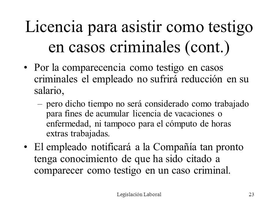 Legislación Laboral23 Licencia para asistir como testigo en casos criminales (cont.) Por la comparecencia como testigo en casos criminales el empleado