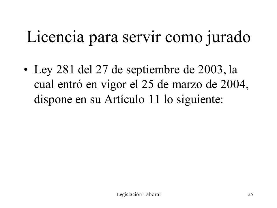 Legislación Laboral25 Licencia para servir como jurado Ley 281 del 27 de septiembre de 2003, la cual entró en vigor el 25 de marzo de 2004, dispone en