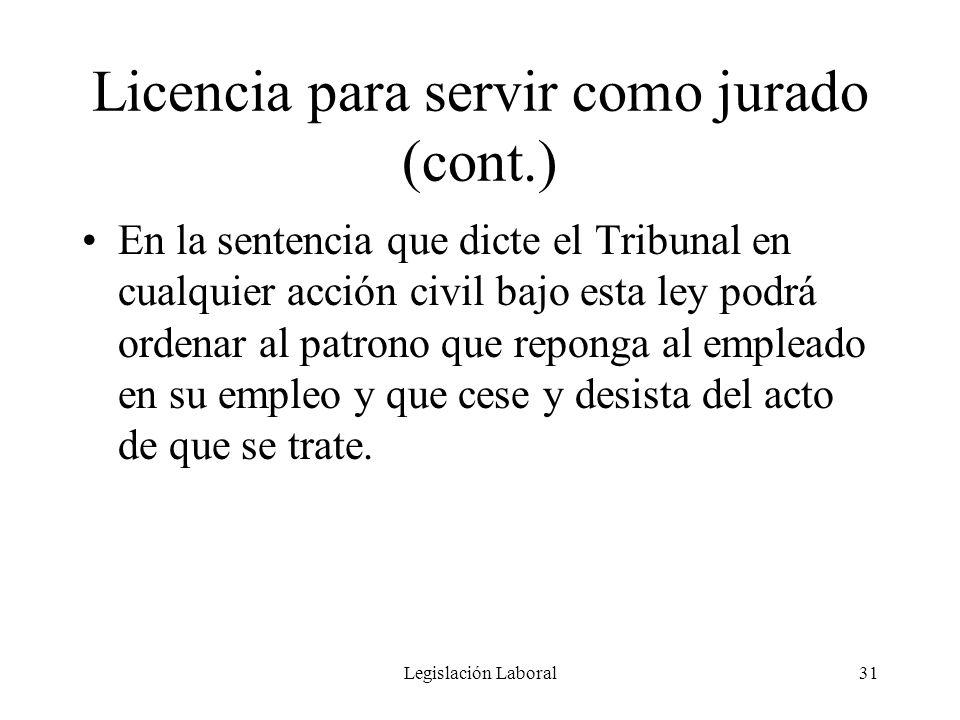 Legislación Laboral31 Licencia para servir como jurado (cont.) En la sentencia que dicte el Tribunal en cualquier acción civil bajo esta ley podrá ord