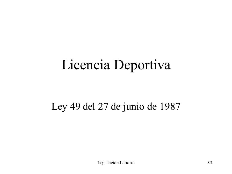 Legislación Laboral33 Licencia Deportiva Ley 49 del 27 de junio de 1987