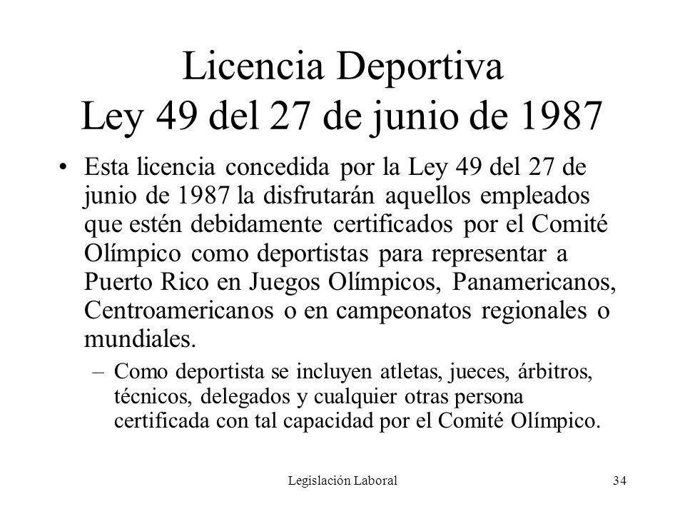 Legislación Laboral34 Licencia Deportiva Ley 49 del 27 de junio de 1987 Esta licencia concedida por la Ley 49 del 27 de junio de 1987 la disfrutarán a