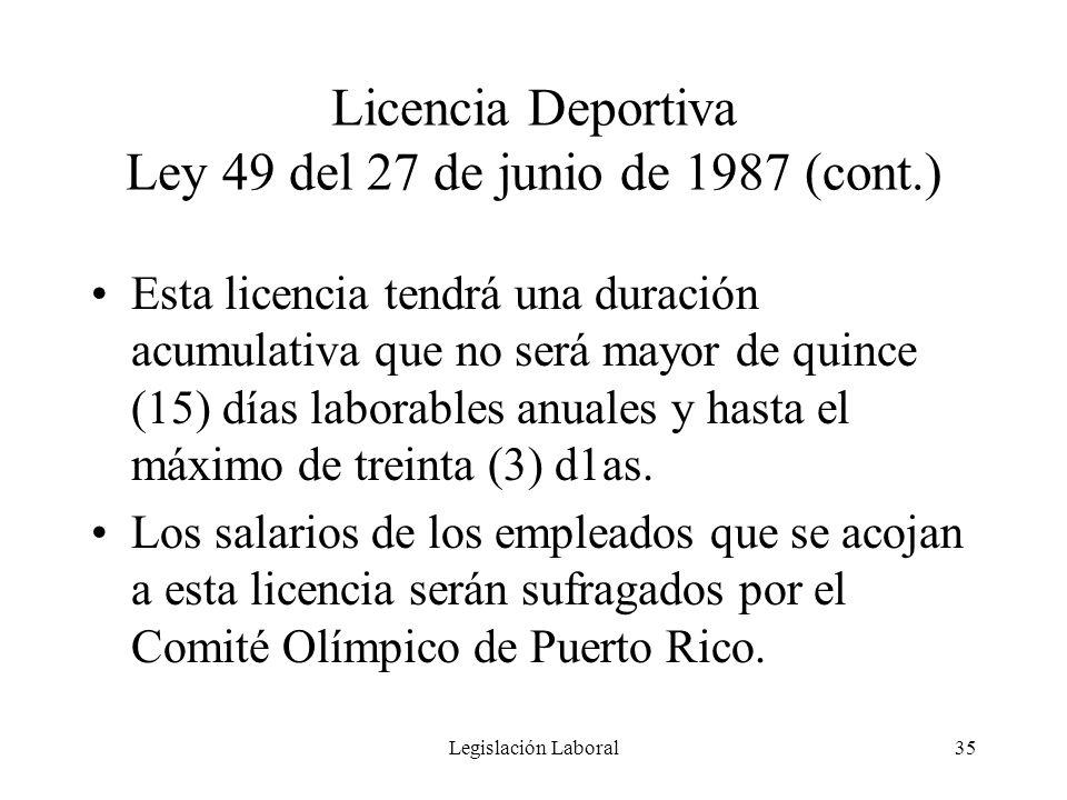 Legislación Laboral35 Licencia Deportiva Ley 49 del 27 de junio de 1987 (cont.) Esta licencia tendrá una duración acumulativa que no será mayor de qui