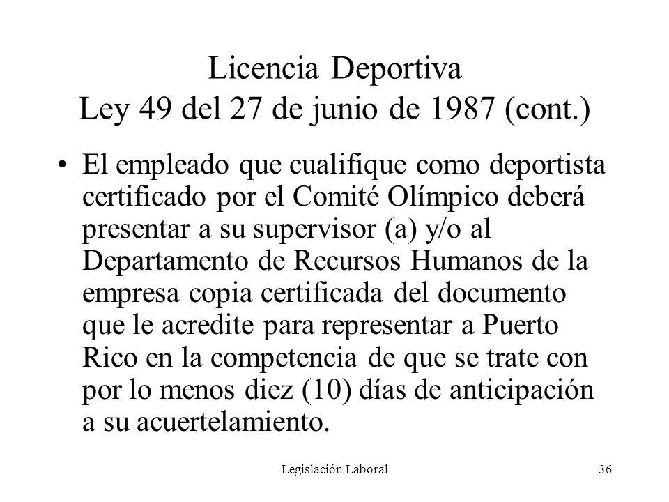 Legislación Laboral36 Licencia Deportiva Ley 49 del 27 de junio de 1987 (cont.) El empleado que cualifique como deportista certificado por el Comité O