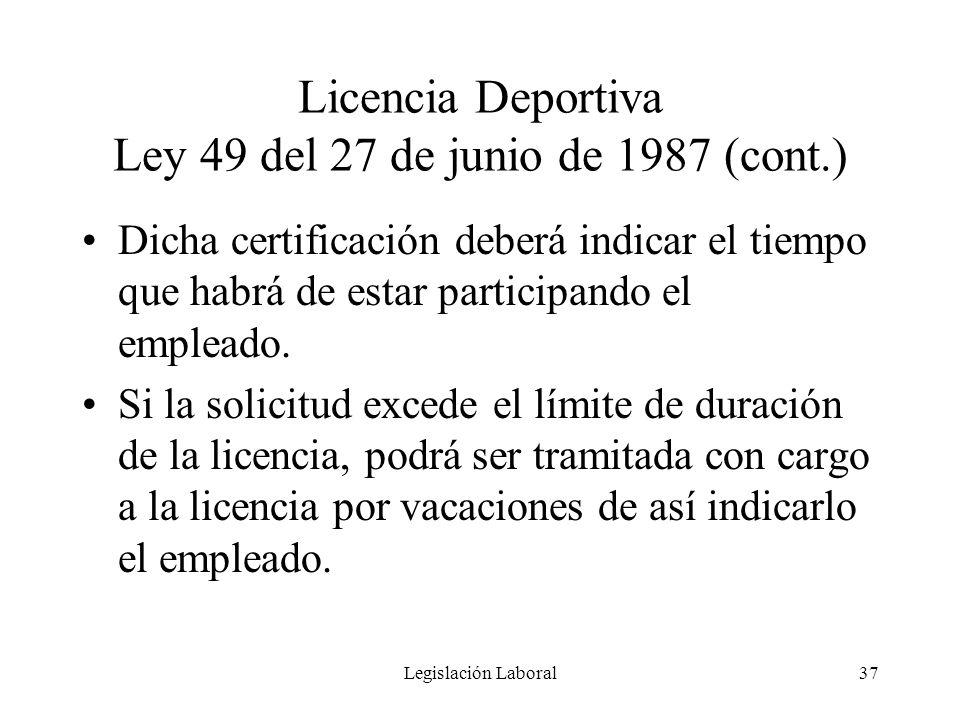 Legislación Laboral37 Licencia Deportiva Ley 49 del 27 de junio de 1987 (cont.) Dicha certificación deberá indicar el tiempo que habrá de estar partic