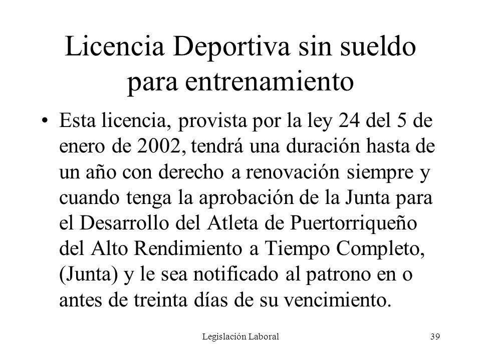 Legislación Laboral39 Licencia Deportiva sin sueldo para entrenamiento Esta licencia, provista por la ley 24 del 5 de enero de 2002, tendrá una duraci