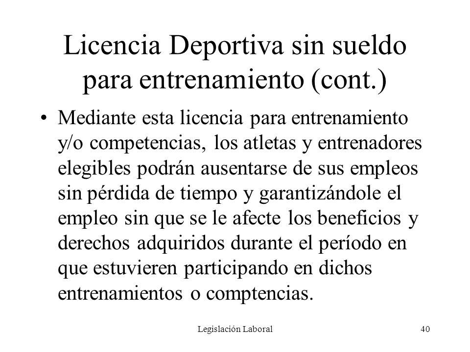 Legislación Laboral40 Licencia Deportiva sin sueldo para entrenamiento (cont.) Mediante esta licencia para entrenamiento y/o competencias, los atletas