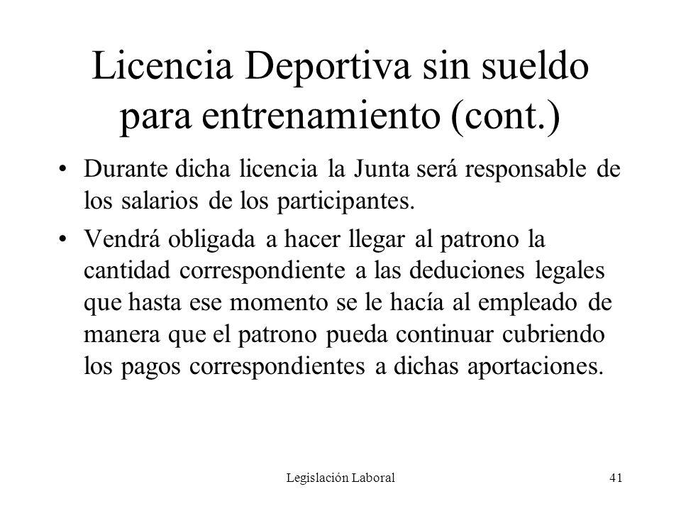 Legislación Laboral41 Licencia Deportiva sin sueldo para entrenamiento (cont.) Durante dicha licencia la Junta será responsable de los salarios de los