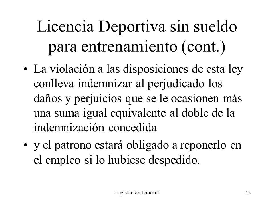 Legislación Laboral42 Licencia Deportiva sin sueldo para entrenamiento (cont.) La violación a las disposiciones de esta ley conlleva indemnizar al per