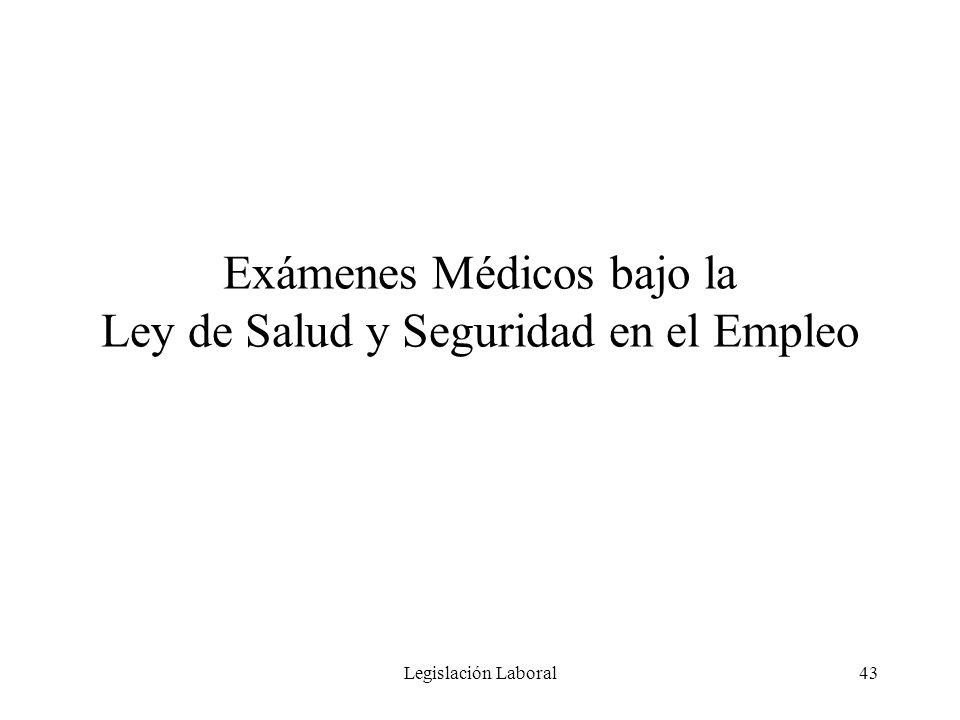 Legislación Laboral43 Exámenes Médicos bajo la Ley de Salud y Seguridad en el Empleo