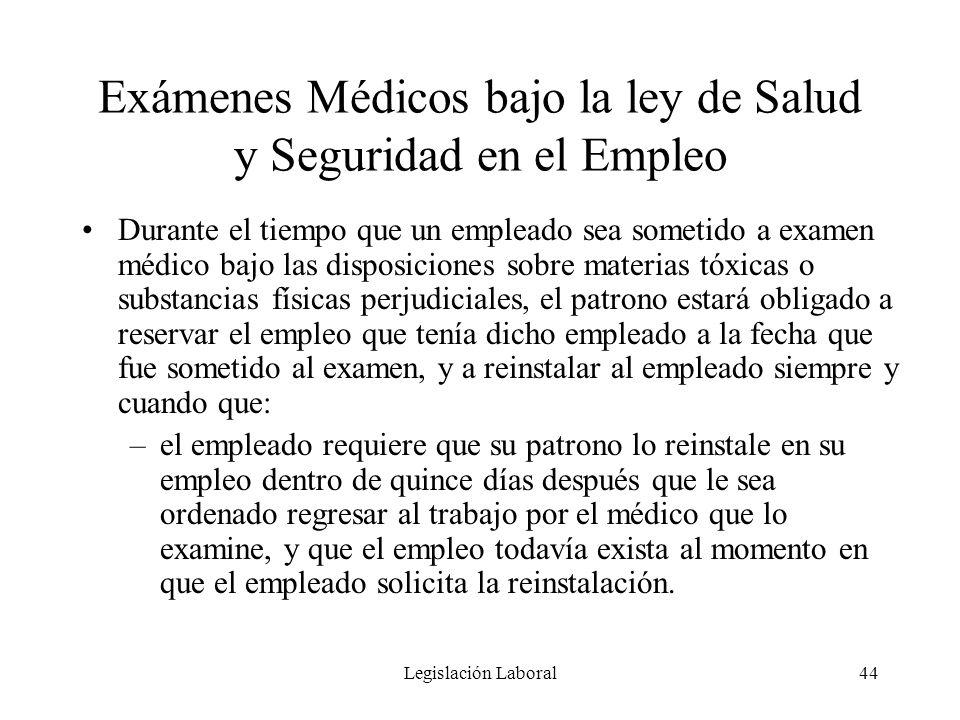 Legislación Laboral44 Exámenes Médicos bajo la ley de Salud y Seguridad en el Empleo Durante el tiempo que un empleado sea sometido a examen médico ba