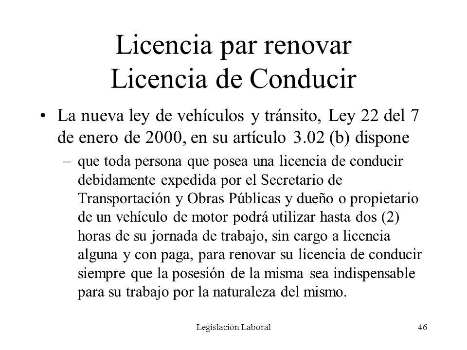Legislación Laboral46 Licencia par renovar Licencia de Conducir La nueva ley de vehículos y tránsito, Ley 22 del 7 de enero de 2000, en su artículo 3.
