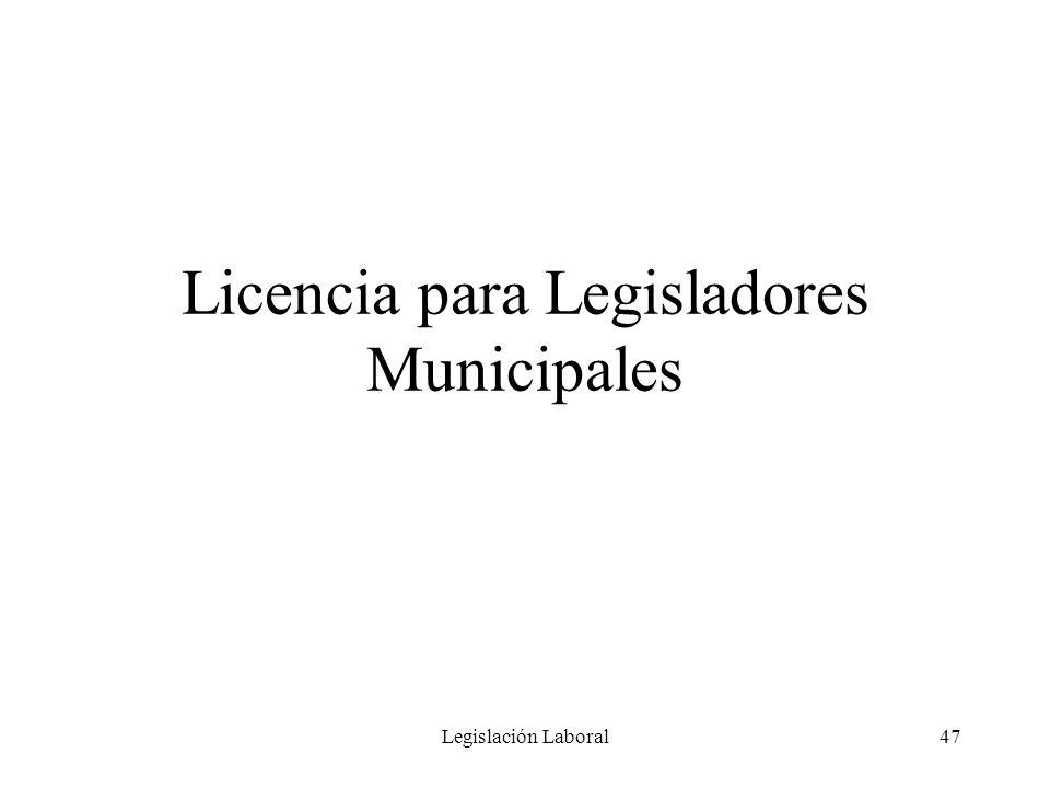 Legislación Laboral47 Licencia para Legisladores Municipales