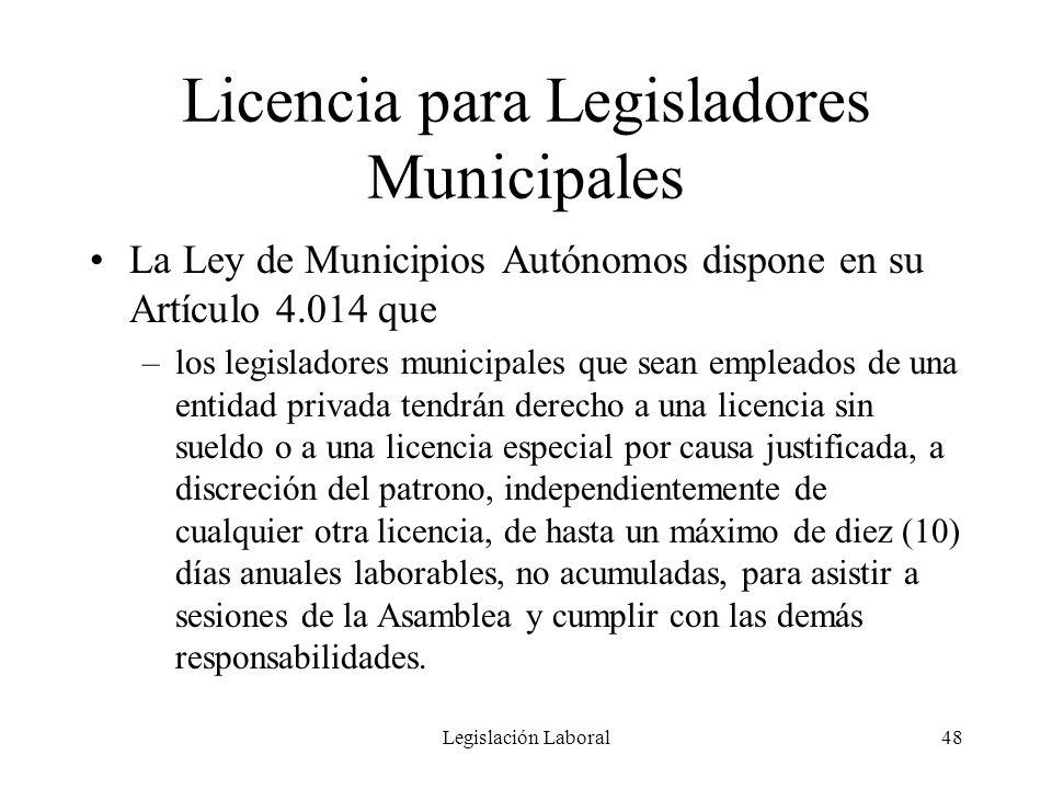 Legislación Laboral48 Licencia para Legisladores Municipales La Ley de Municipios Autónomos dispone en su Artículo 4.014 que –los legisladores municip