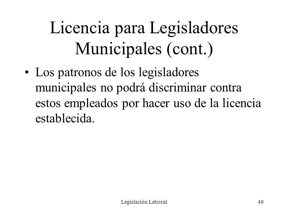 Legislación Laboral49 Licencia para Legisladores Municipales (cont.) Los patronos de los legisladores municipales no podrá discriminar contra estos em