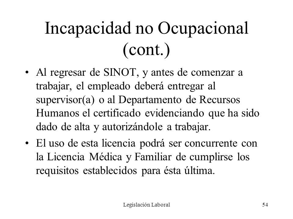 Legislación Laboral54 Incapacidad no Ocupacional (cont.) Al regresar de SINOT, y antes de comenzar a trabajar, el empleado deberá entregar al supervis
