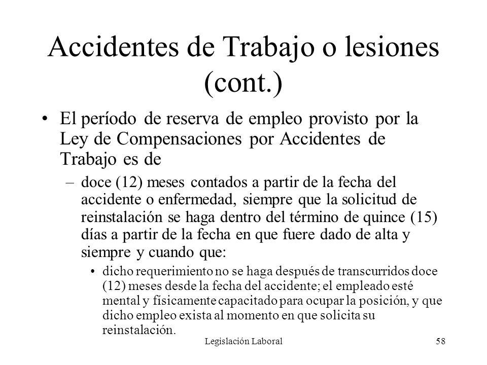 Legislación Laboral58 Accidentes de Trabajo o lesiones (cont.) El período de reserva de empleo provisto por la Ley de Compensaciones por Accidentes de