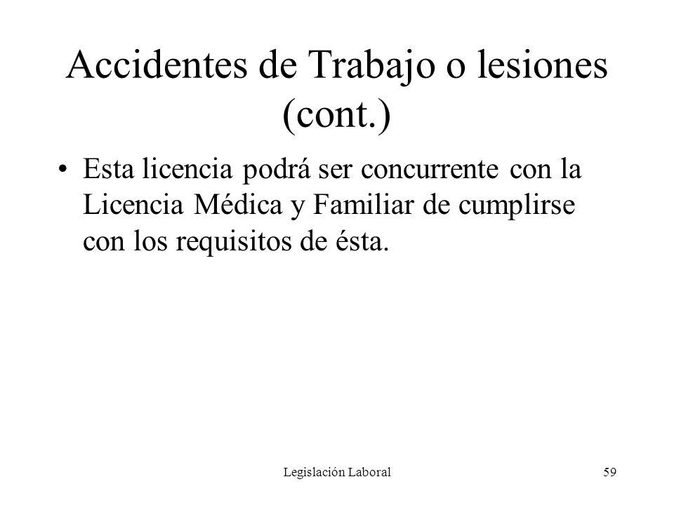 Legislación Laboral59 Accidentes de Trabajo o lesiones (cont.) Esta licencia podrá ser concurrente con la Licencia Médica y Familiar de cumplirse con