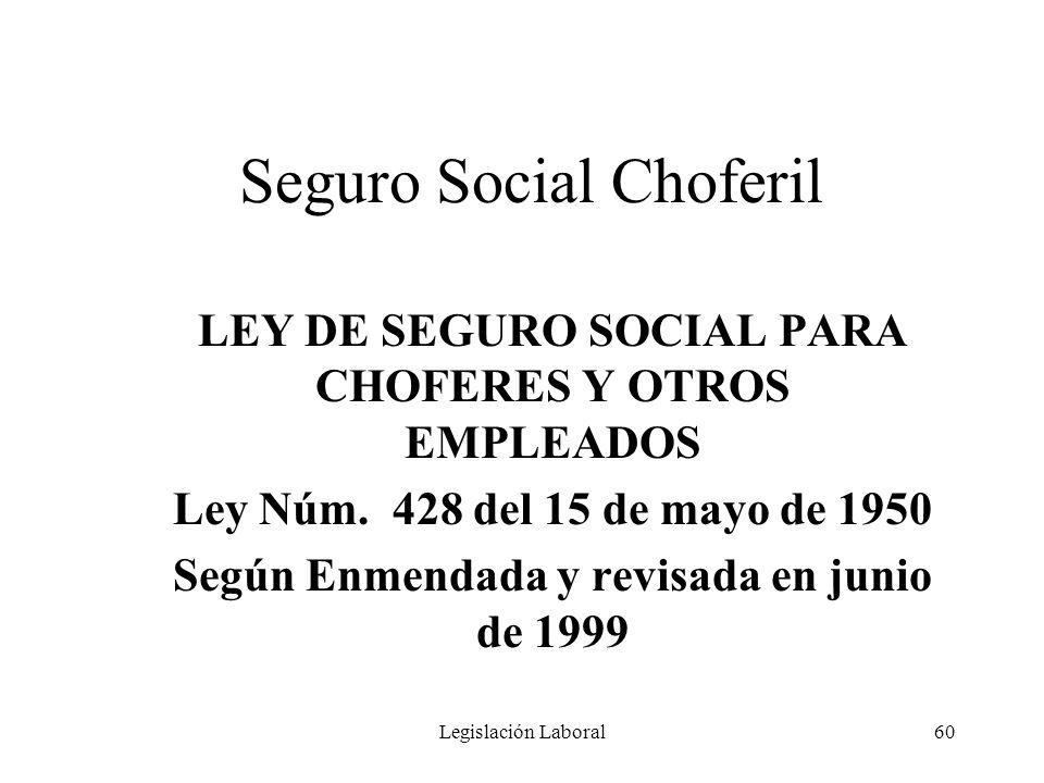 Legislación Laboral60 Seguro Social Choferil LEY DE SEGURO SOCIAL PARA CHOFERES Y OTROS EMPLEADOS Ley Núm. 428 del 15 de mayo de 1950 Según Enmendada