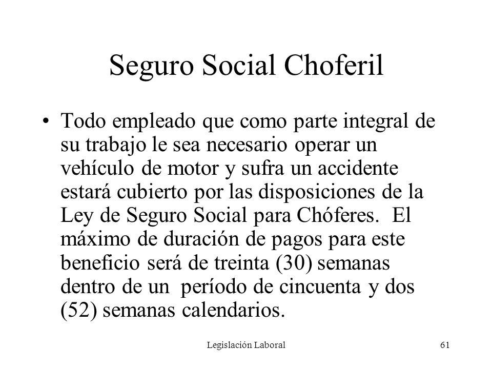 Legislación Laboral61 Seguro Social Choferil Todo empleado que como parte integral de su trabajo le sea necesario operar un vehículo de motor y sufra