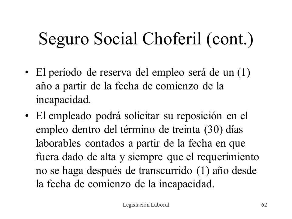 Legislación Laboral62 Seguro Social Choferil (cont.) El período de reserva del empleo será de un (1) año a partir de la fecha de comienzo de la incapa