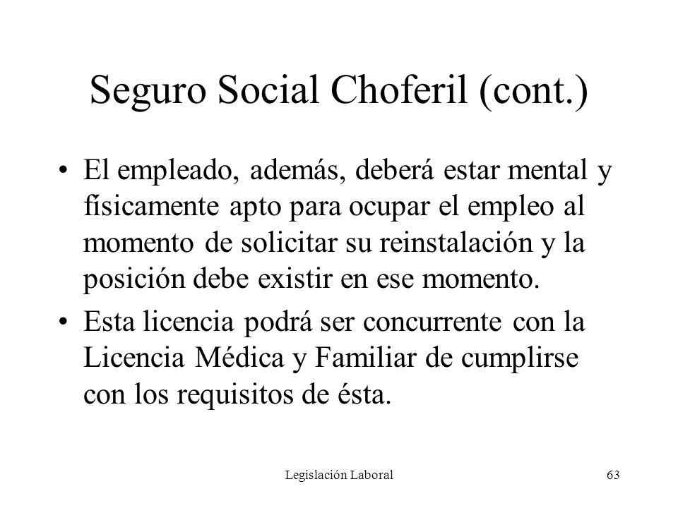 Legislación Laboral63 Seguro Social Choferil (cont.) El empleado, además, deberá estar mental y físicamente apto para ocupar el empleo al momento de s