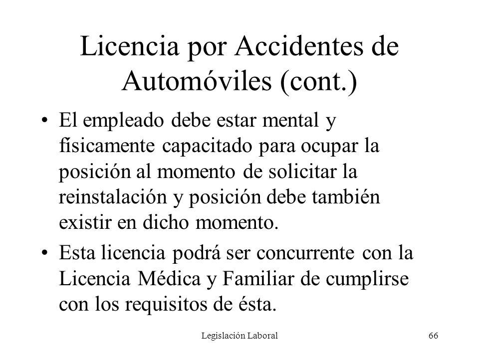 Legislación Laboral66 Licencia por Accidentes de Automóviles (cont.) El empleado debe estar mental y físicamente capacitado para ocupar la posición al