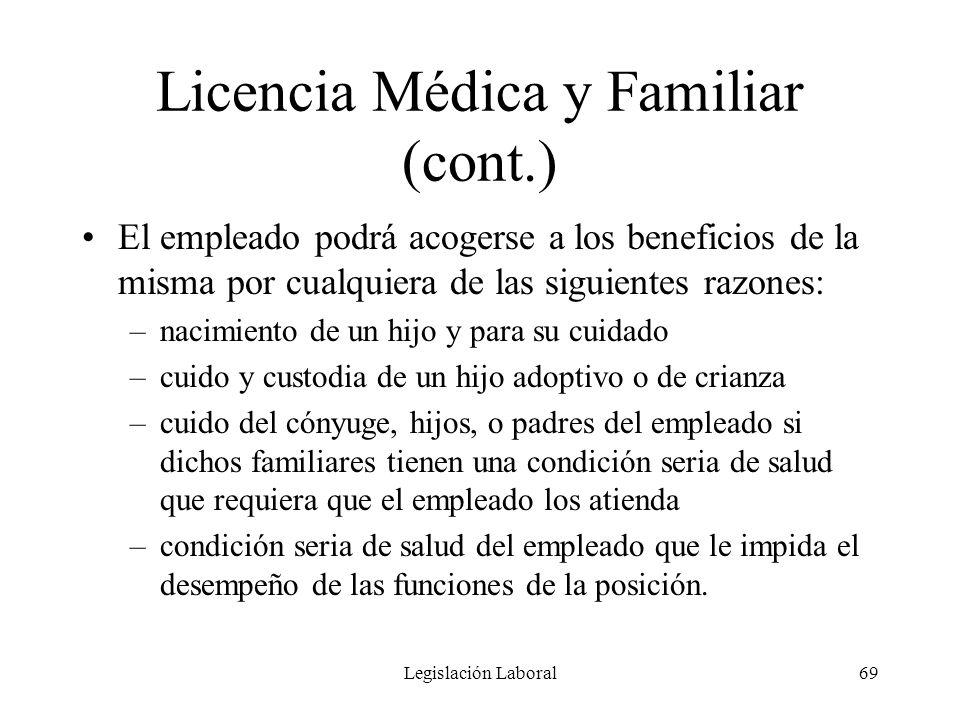 Legislación Laboral69 Licencia Médica y Familiar (cont.) El empleado podrá acogerse a los beneficios de la misma por cualquiera de las siguientes razo