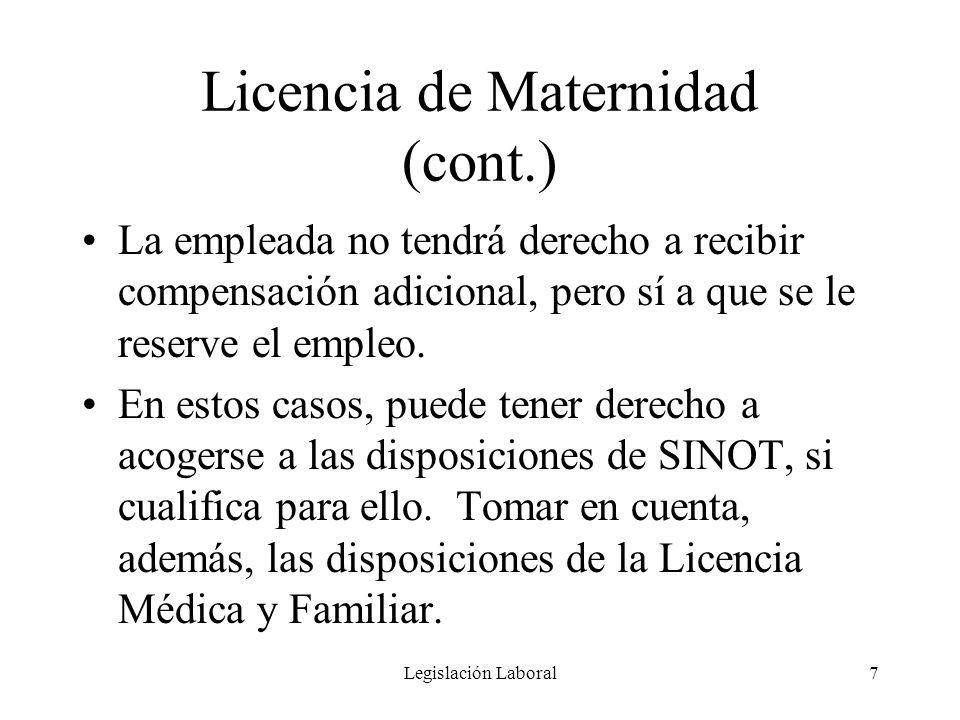Legislación Laboral7 Licencia de Maternidad (cont.) La empleada no tendrá derecho a recibir compensación adicional, pero sí a que se le reserve el emp