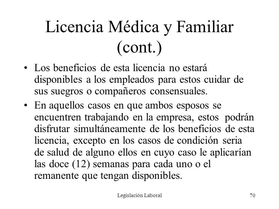 Legislación Laboral70 Licencia Médica y Familiar (cont.) Los beneficios de esta licencia no estará disponibles a los empleados para estos cuidar de su