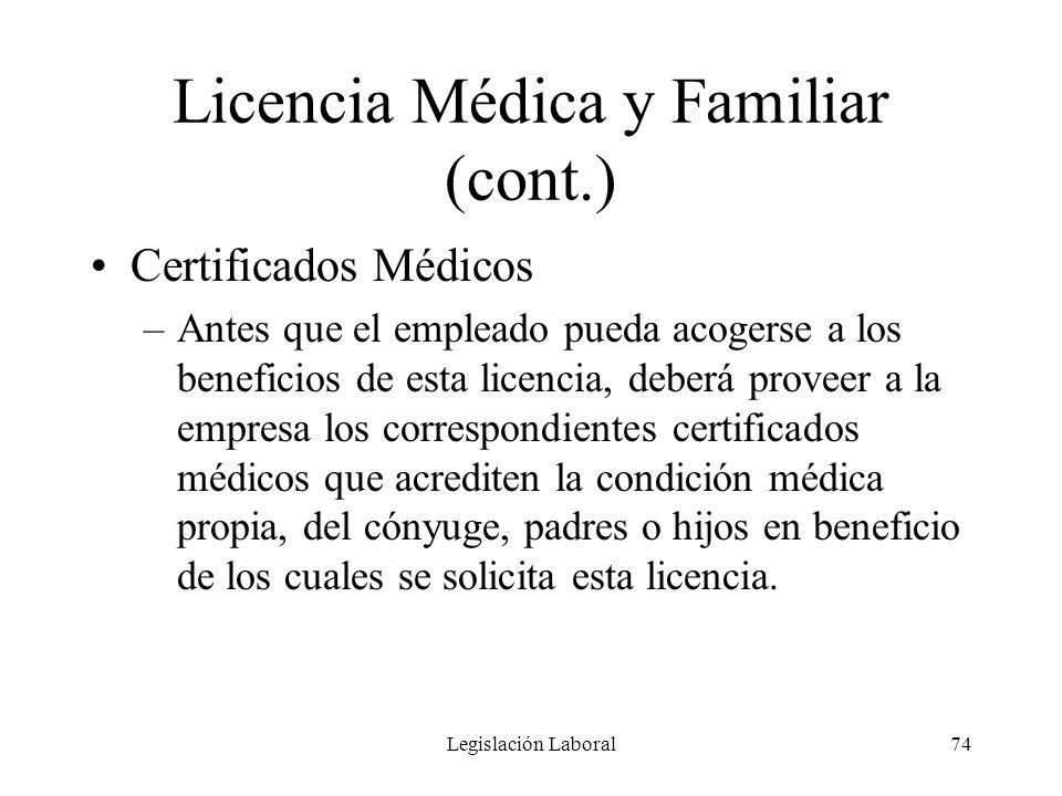 Legislación Laboral74 Licencia Médica y Familiar (cont.) Certificados Médicos –Antes que el empleado pueda acogerse a los beneficios de esta licencia,