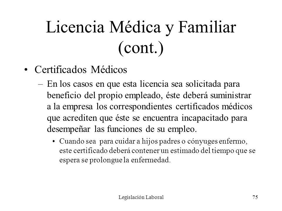 Legislación Laboral75 Licencia Médica y Familiar (cont.) Certificados Médicos –En los casos en que esta licencia sea solicitada para beneficio del pro