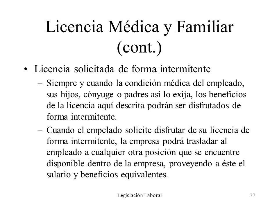 Legislación Laboral77 Licencia Médica y Familiar (cont.) Licencia solicitada de forma intermitente –Siempre y cuando la condición médica del empleado,