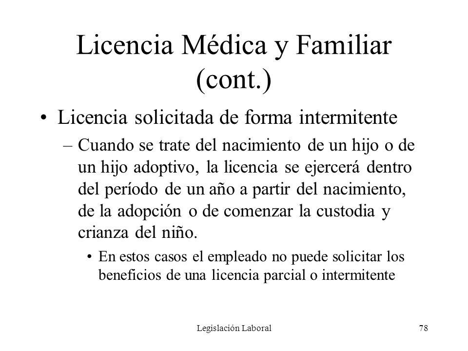 Legislación Laboral78 Licencia Médica y Familiar (cont.) Licencia solicitada de forma intermitente –Cuando se trate del nacimiento de un hijo o de un