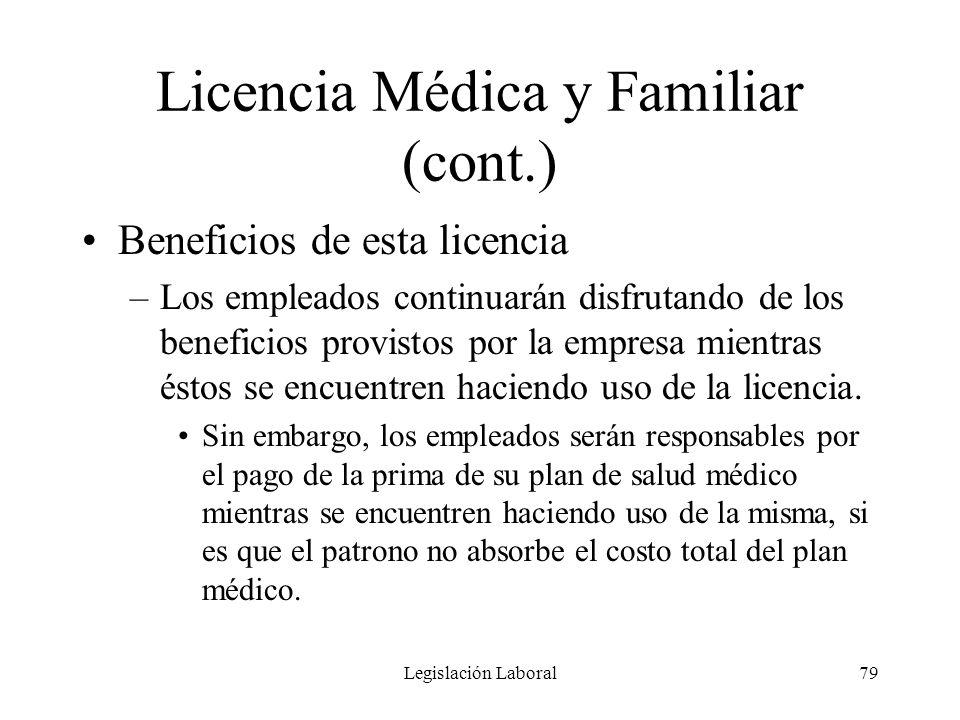 Legislación Laboral79 Licencia Médica y Familiar (cont.) Beneficios de esta licencia –Los empleados continuarán disfrutando de los beneficios provisto