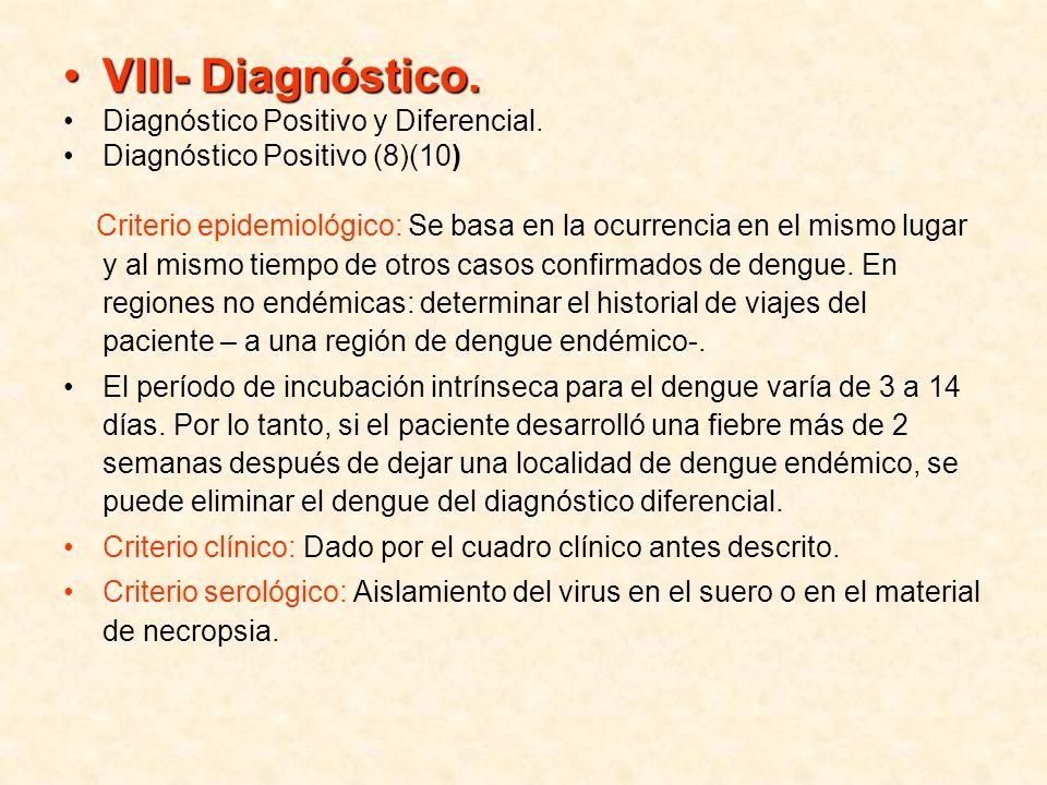 VIII- Diagnóstico.VIII- Diagnóstico. Diagnóstico Positivo y Diferencial. Diagnóstico Positivo (8)(10) Criterio epidemiológico: Se basa en la ocurrenci