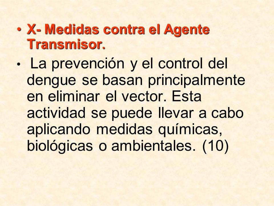 X- Medidas contra el Agente Transmisor.X- Medidas contra el Agente Transmisor. La prevención y el control del dengue se basan principalmente en elimin