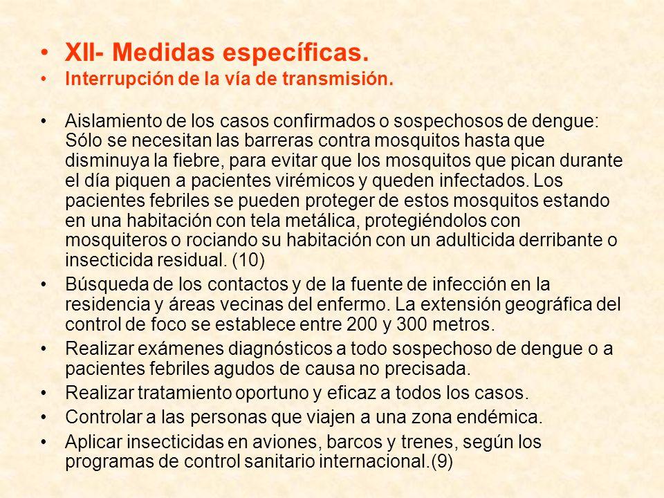 XII- Medidas específicas. Interrupción de la vía de transmisión. Aislamiento de los casos confirmados o sospechosos de dengue: Sólo se necesitan las b
