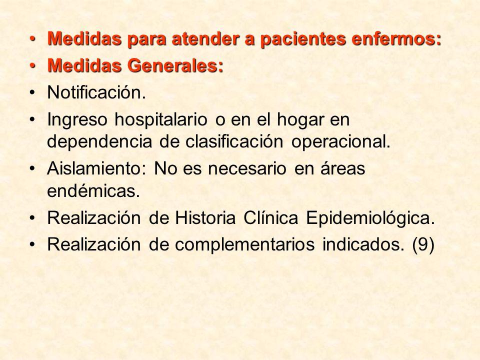 Medidas para atender a pacientes enfermos:Medidas para atender a pacientes enfermos: Medidas Generales:Medidas Generales: Notificación. Ingreso hospit