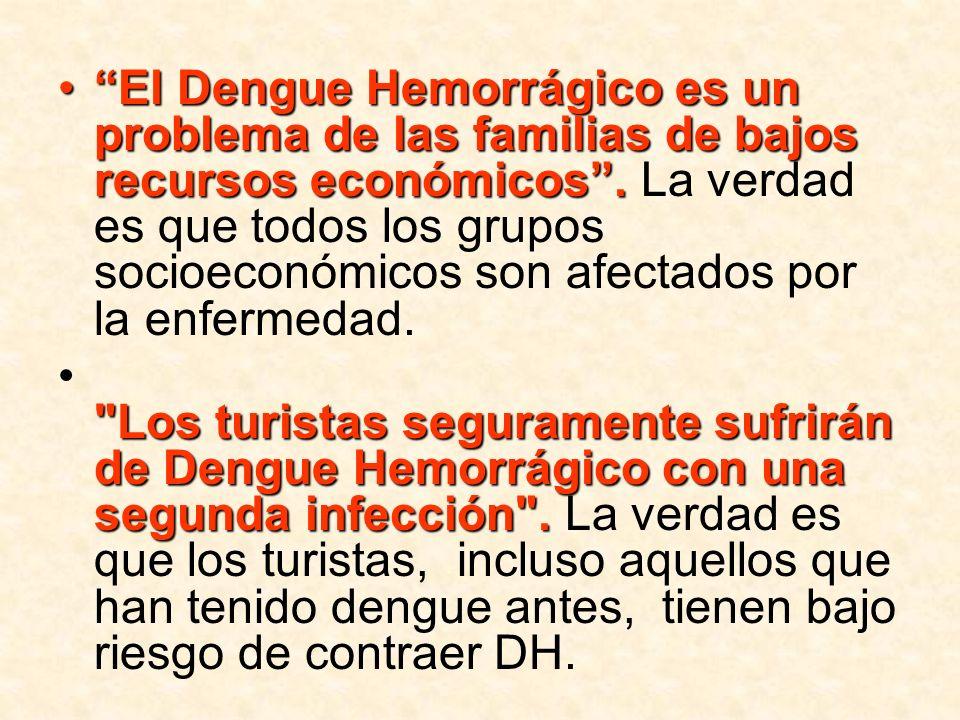 El Dengue Hemorrágico es un problema de las familias de bajos recursos económicos.El Dengue Hemorrágico es un problema de las familias de bajos recurs